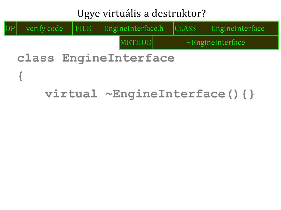 class EngineInterface { virtual ~EngineInterface(){} Ugye virtuális a destruktor.