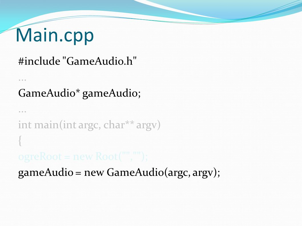 Main.cpp #include GameAudio.h ... GameAudio* gameAudio;...