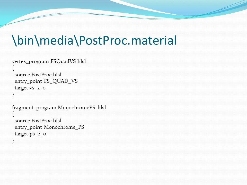 \bin\media\PostProc.material vertex_program FSQuadVS hlsl { source PostProc.hlsl entry_point FS_QUAD_VS target vs_2_0 } fragment_program MonochromePS hlsl { source PostProc.hlsl entry_point Monochrome_PS target ps_2_0 }