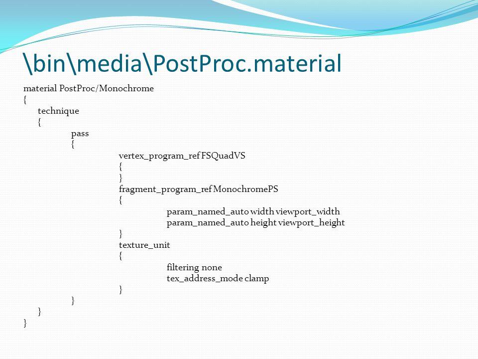 \bin\media\PostProc.material material PostProc/Monochrome { technique { pass { vertex_program_ref FSQuadVS { } fragment_program_ref MonochromePS { param_named_auto width viewport_width param_named_auto height viewport_height } texture_unit { filtering none tex_address_mode clamp }