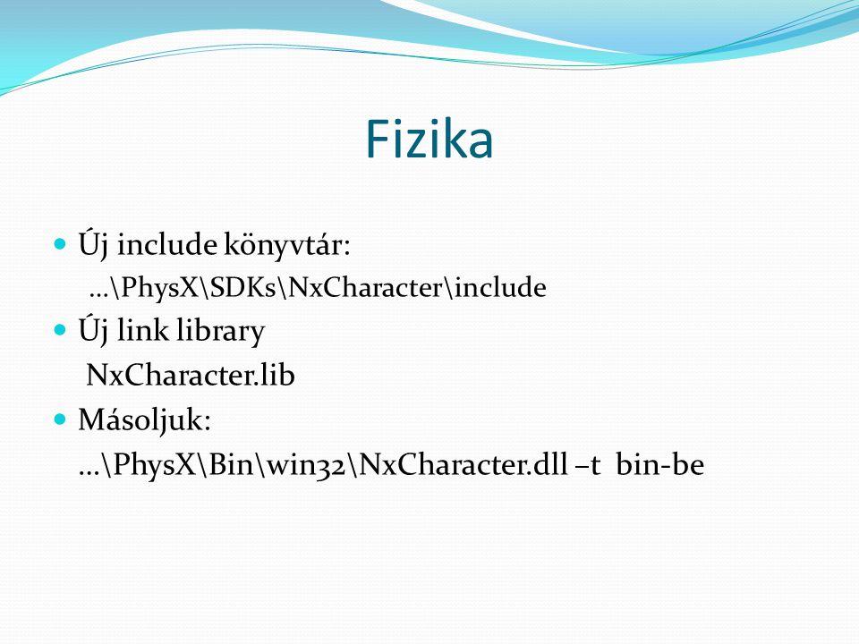 Fizika Új include könyvtár: …\PhysX\SDKs\NxCharacter\include Új link library NxCharacter.lib Másoljuk: …\PhysX\Bin\win32\NxCharacter.dll –t bin-be