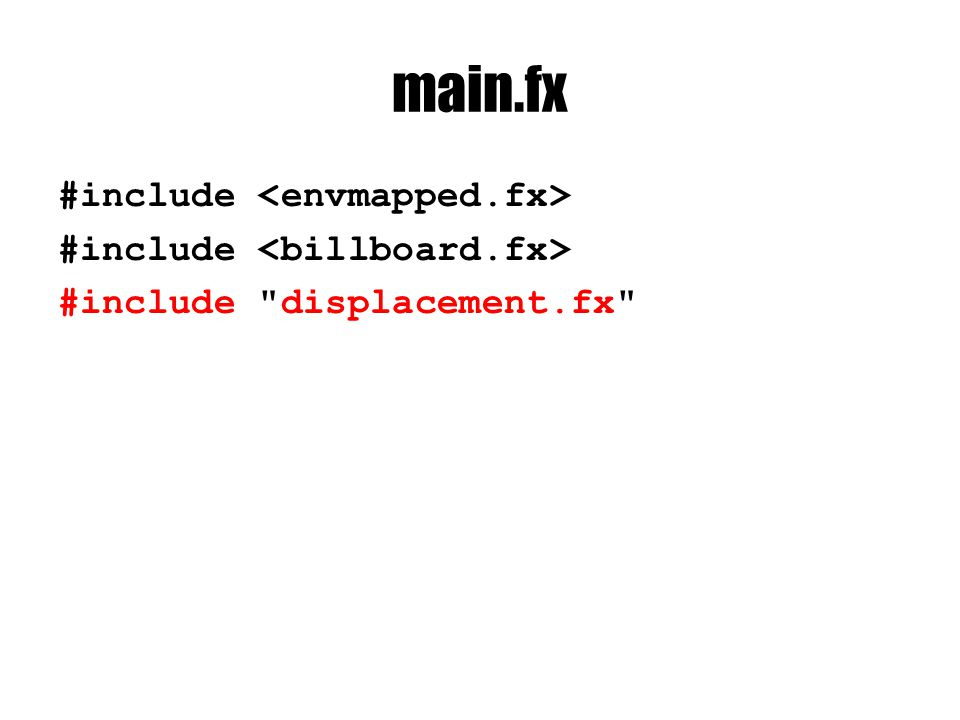 main.fx #include #include displacement.fx