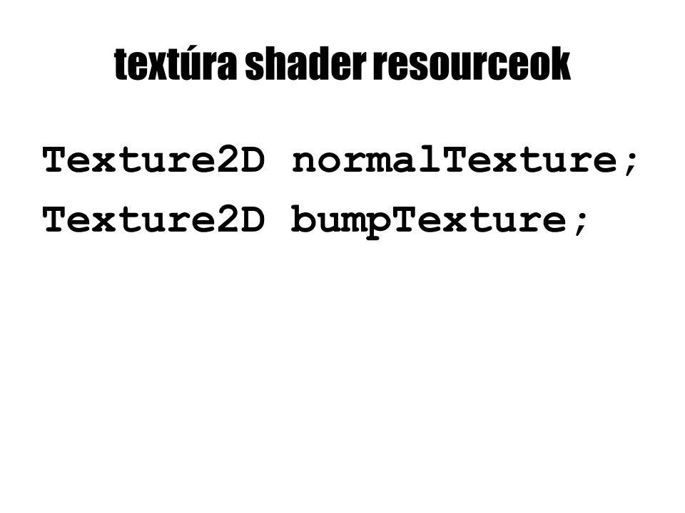 textúra shader resourceok Texture2D normalTexture; Texture2D bumpTexture;