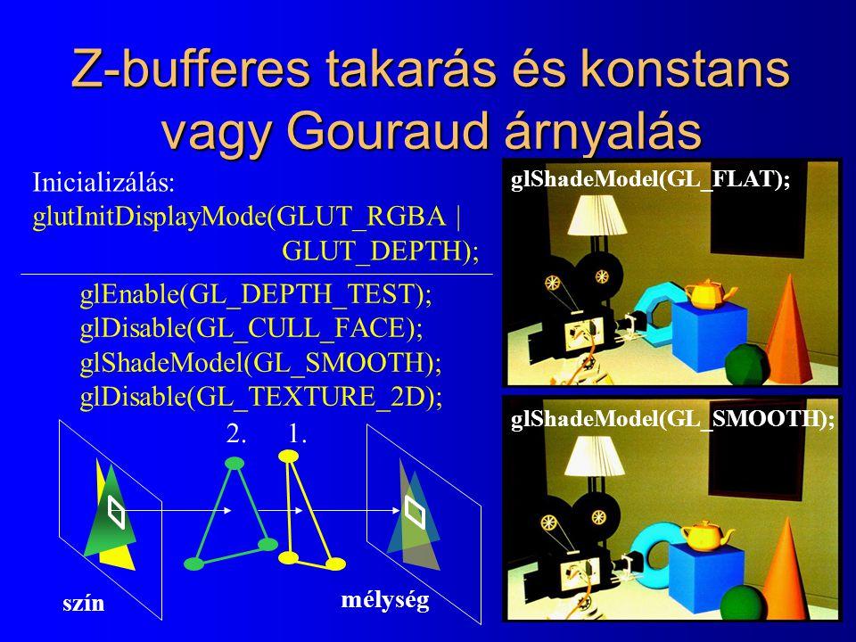 Z-bufferes takarás és konstans vagy Gouraud árnyalás 1.2. szín mélység glEnable(GL_DEPTH_TEST); glDisable(GL_CULL_FACE); glShadeModel(GL_SMOOTH); glDi