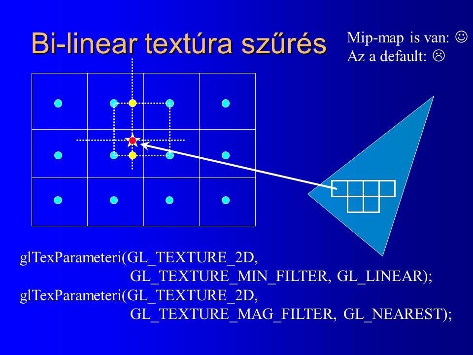 Bi-linear textúra szűrés glTexParameteri(GL_TEXTURE_2D, GL_TEXTURE_MIN_FILTER, GL_LINEAR); glTexParameteri(GL_TEXTURE_2D, GL_TEXTURE_MAG_FILTER, GL_NEAREST); Mip-map is van: Az a default: 