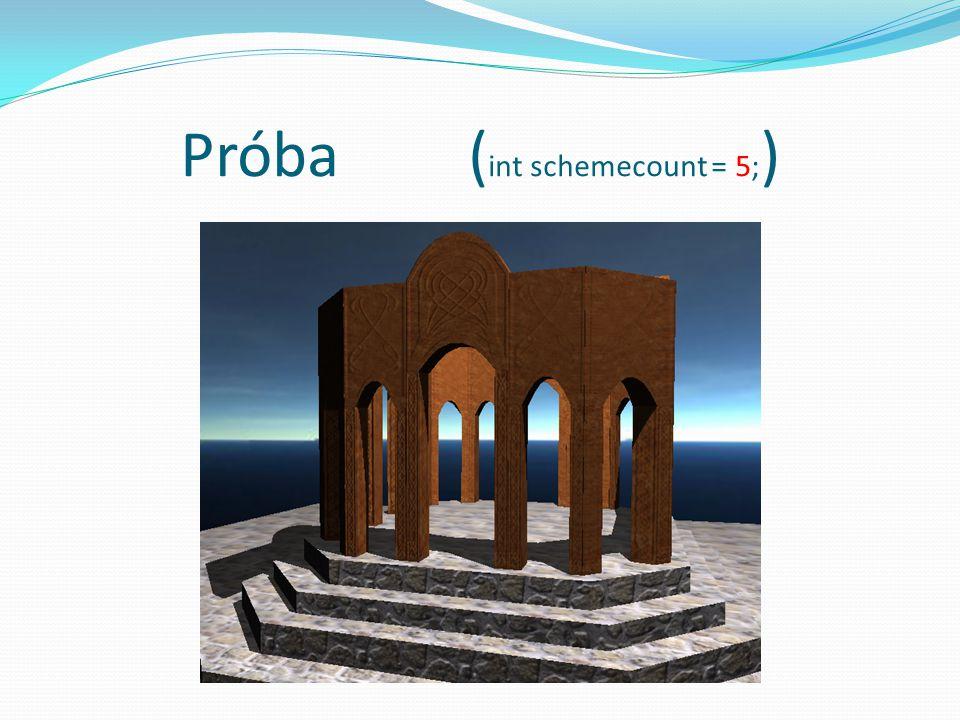 Próba ( int schemecount = 5; )