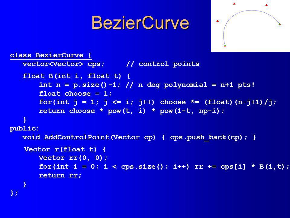 BezierCurve class BezierCurve { vector cps;// control points float B(int i, float t) { int n = p.size()-1; // n deg polynomial = n+1 pts! float choose