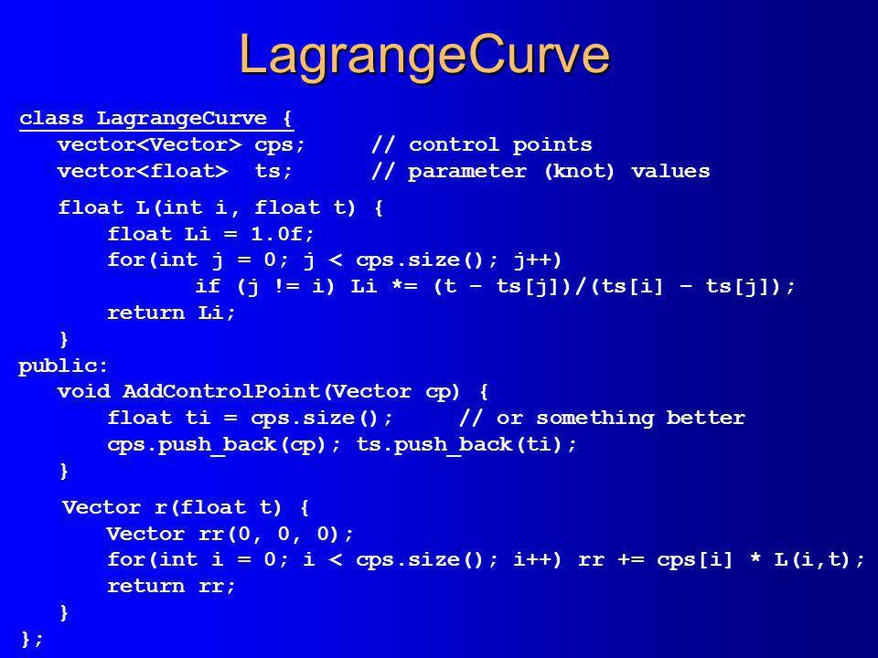 LagrangeCurve class LagrangeCurve { vector cps;// control points vector ts;// parameter (knot) values float L(int i, float t) { float Li = 1.0f; for(i