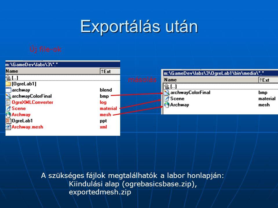 Exportálás után másolás Új file-ok A szükséges fájlok megtalálhatók a labor honlapján: Kiindulási alap (ogrebasicsbase.zip), exportedmesh.zip
