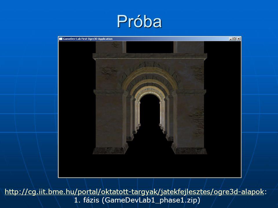 Próba http://cg.iit.bme.hu/portal/oktatott-targyak/jatekfejlesztes/ogre3d-alapokhttp://cg.iit.bme.hu/portal/oktatott-targyak/jatekfejlesztes/ogre3d-alapok: 1.