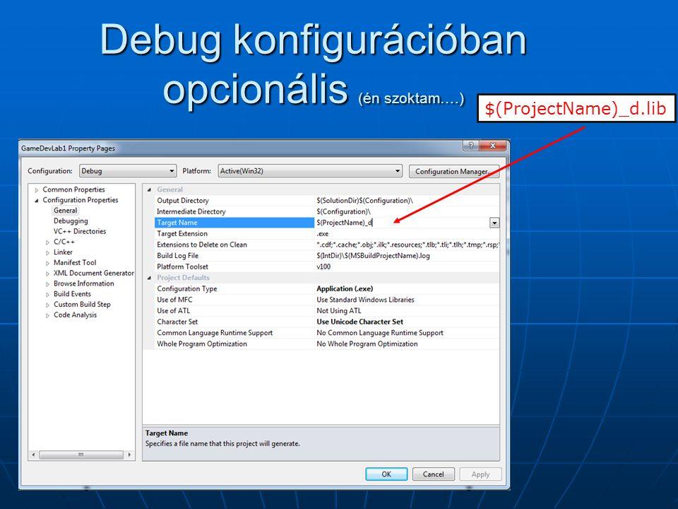 Debug konfigurációban opcionális (én szoktam….) $(ProjectName)_d.lib