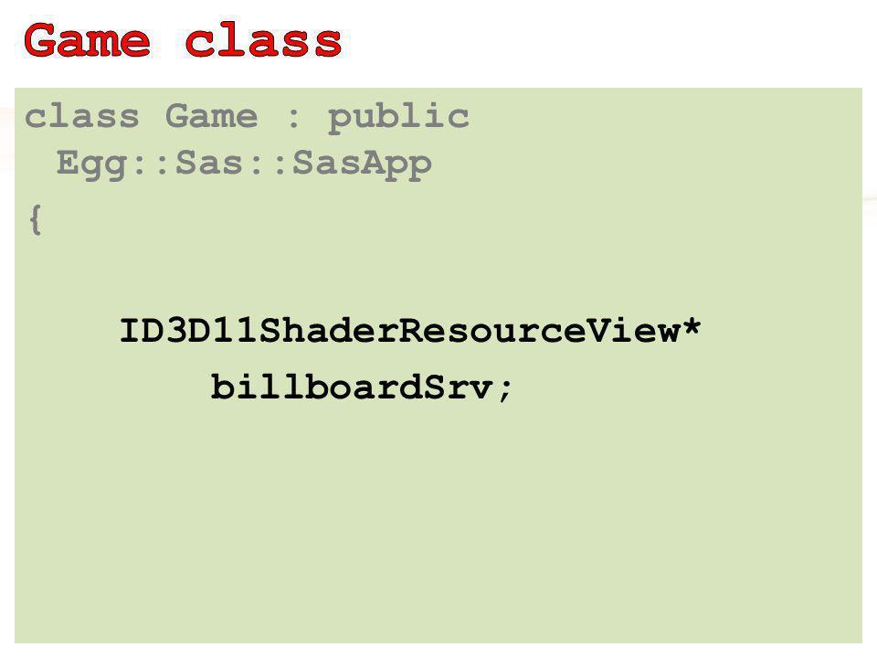 class Game : public Egg::Sas::SasApp { ID3D11ShaderResourceView* billboardSrv;
