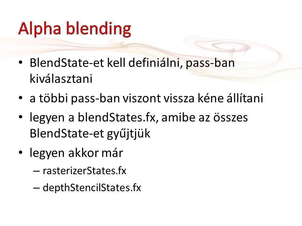 BlendState-et kell definiálni, pass-ban kiválasztani a többi pass-ban viszont vissza kéne állítani legyen a blendStates.fx, amibe az összes BlendState-et gyűjtjük legyen akkor már – rasterizerStates.fx – depthStencilStates.fx