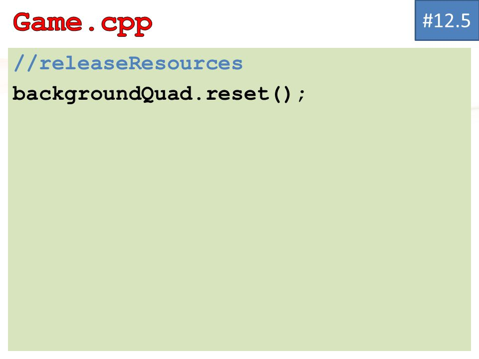//releaseResources backgroundQuad.reset(); #12.5