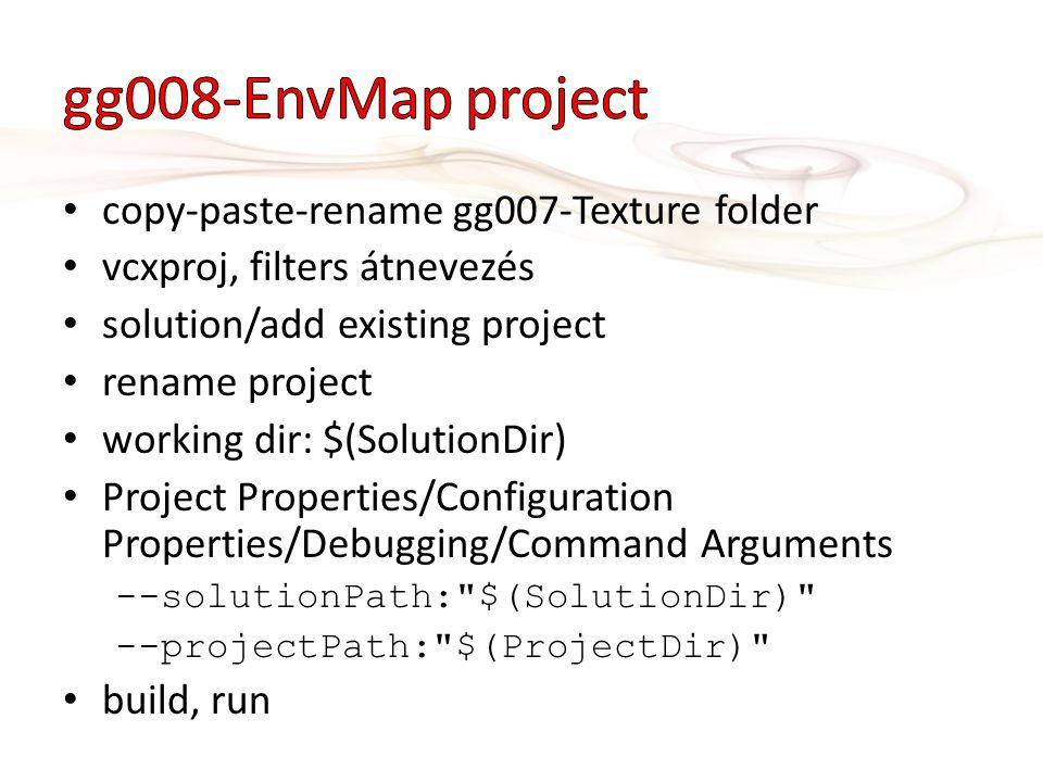 copy-paste-rename gg007-Texture folder vcxproj, filters átnevezés solution/add existing project rename project working dir: $(SolutionDir) Project Properties/Configuration Properties/Debugging/Command Arguments --solutionPath: $(SolutionDir) --projectPath: $(ProjectDir) build, run