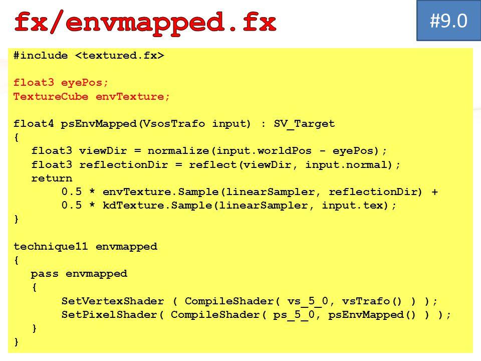 #include float3 eyePos; TextureCube envTexture; float4 psEnvMapped(VsosTrafo input) : SV_Target { float3 viewDir = normalize(input.worldPos - eyePos); float3 reflectionDir = reflect(viewDir, input.normal); return 0.5 * envTexture.Sample(linearSampler, reflectionDir) + 0.5 * kdTexture.Sample(linearSampler, input.tex); } technique11 envmapped { pass envmapped { SetVertexShader ( CompileShader( vs_5_0, vsTrafo() ) ); SetPixelShader( CompileShader( ps_5_0, psEnvMapped() ) ); } #9.0