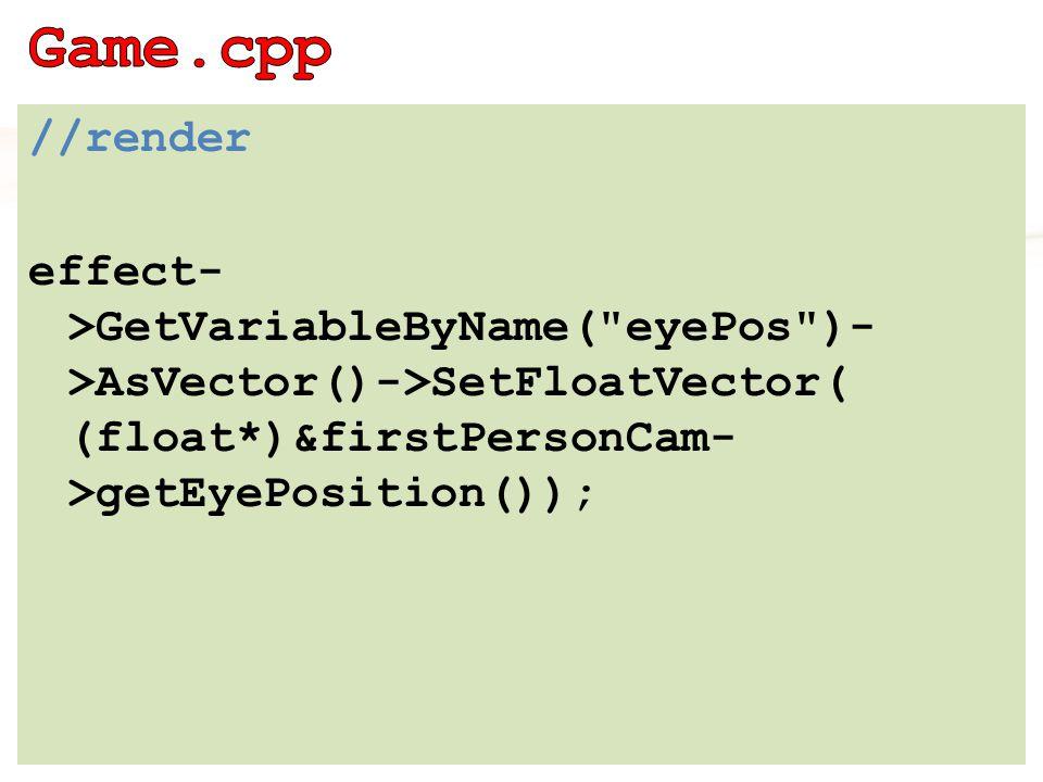 //render effect- >GetVariableByName( eyePos )- >AsVector()->SetFloatVector( (float*)&firstPersonCam- >getEyePosition());