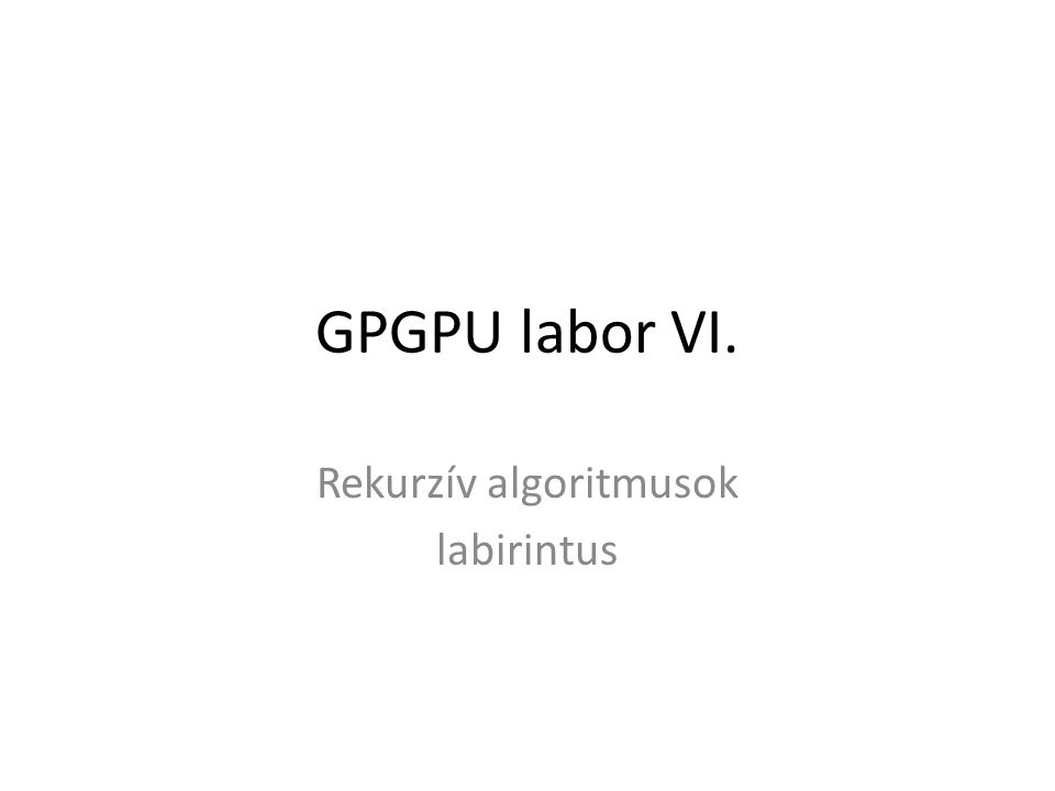 GPGPU labor VI. Rekurzív algoritmusok labirintus