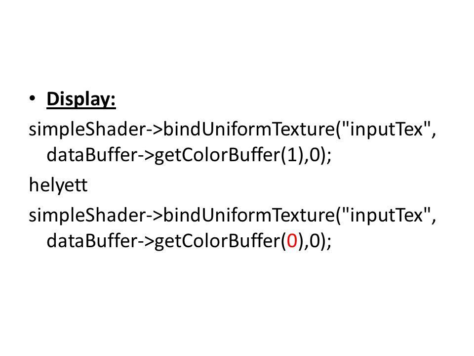 Display: simpleShader->bindUniformTexture( inputTex , dataBuffer->getColorBuffer(1),0); helyett simpleShader->bindUniformTexture( inputTex , dataBuffer->getColorBuffer(0),0);