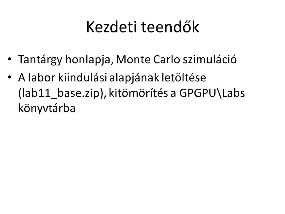 Kezdeti teendők Tantárgy honlapja, Monte Carlo szimuláció A labor kiindulási alapjának letöltése (lab11_base.zip), kitömörítés a GPGPU\Labs könyvtárba
