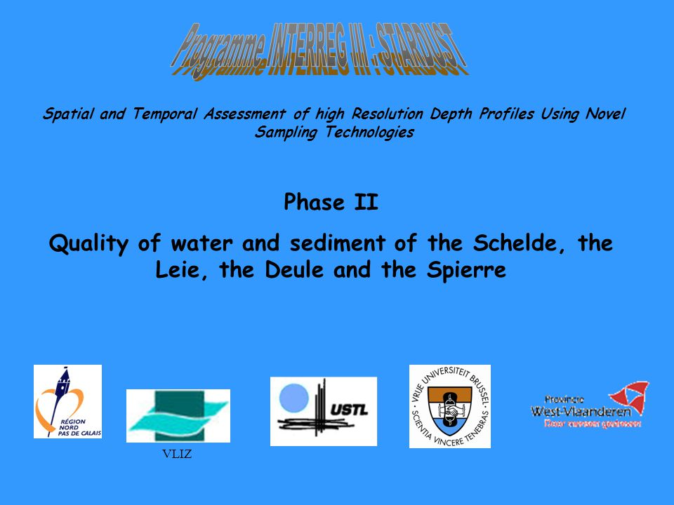 Phase II Quality of water and sediment of the Schelde, the Leie, the Deule and the Spierre Spatial and Temporal Assessment of high Resolution Depth Profiles Using Novel Sampling Technologies VLIZ