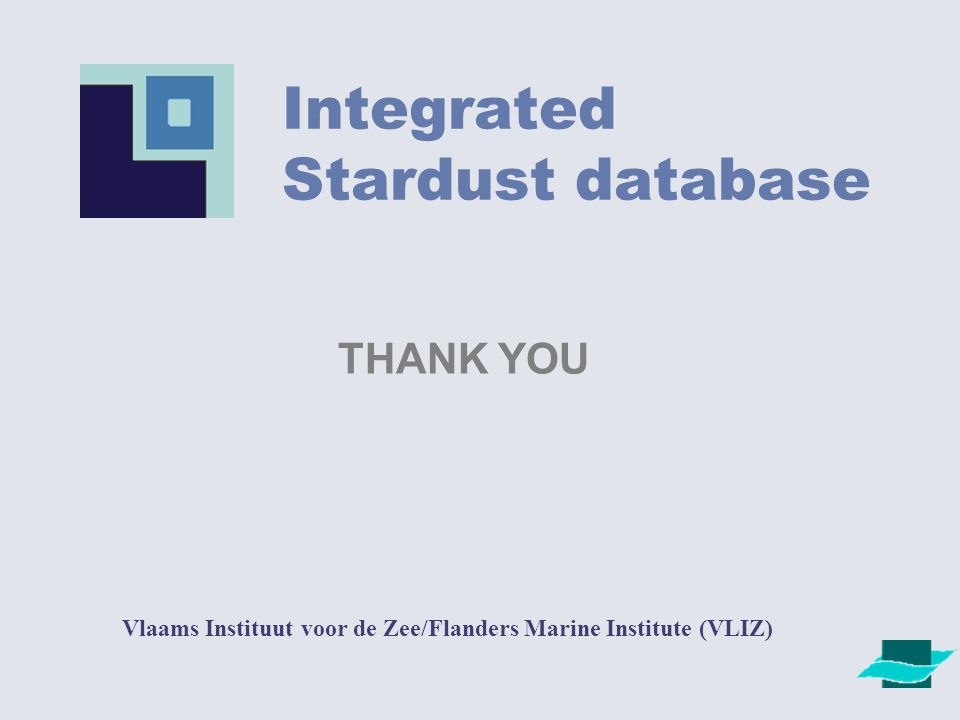 Integrated Stardust database Vlaams Instituut voor de Zee/Flanders Marine Institute (VLIZ) THANK YOU