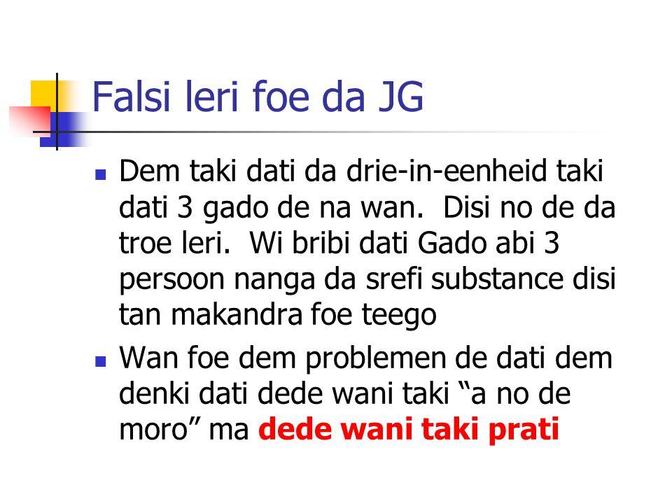 Falsi leri foe da JG Dem taki dati da drie-in-eenheid taki dati 3 gado de na wan.
