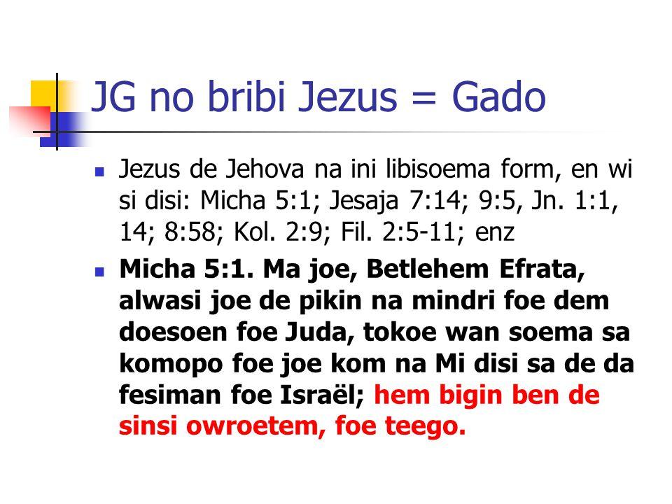 JG no bribi Jezus = Gado Jezus de Jehova na ini libisoema form, en wi si disi: Micha 5:1; Jesaja 7:14; 9:5, Jn.