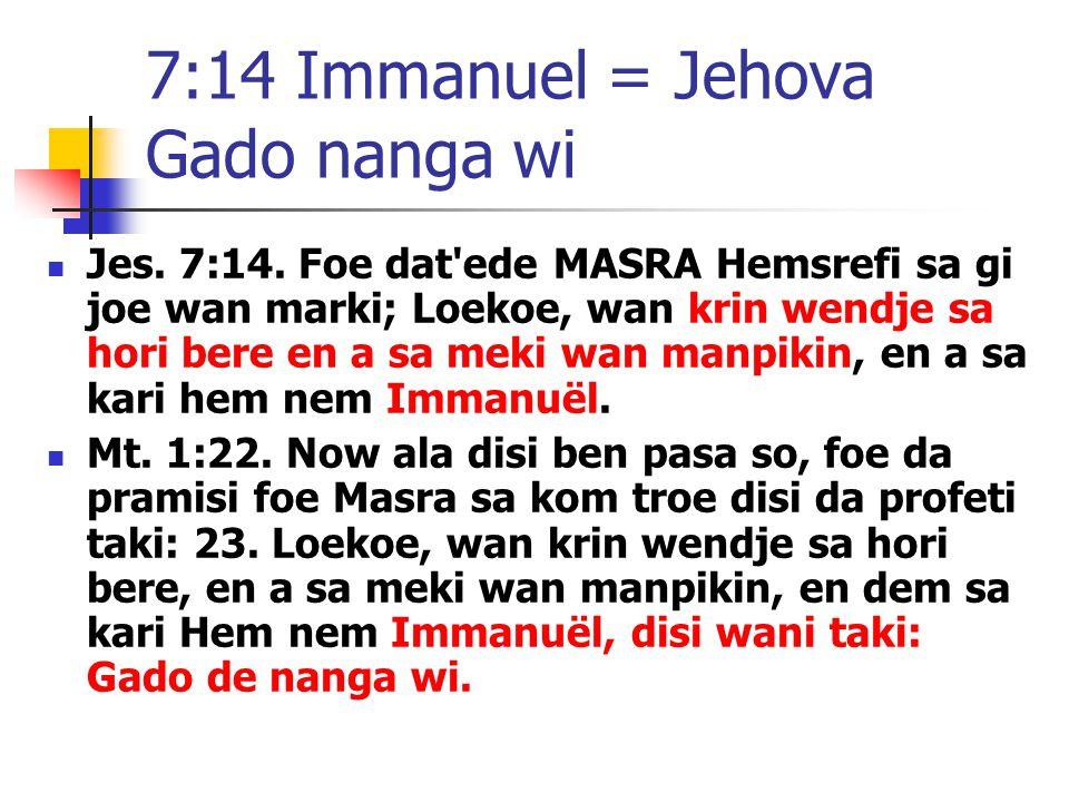 7:14 Immanuel = Jehova Gado nanga wi Jes. 7:14.