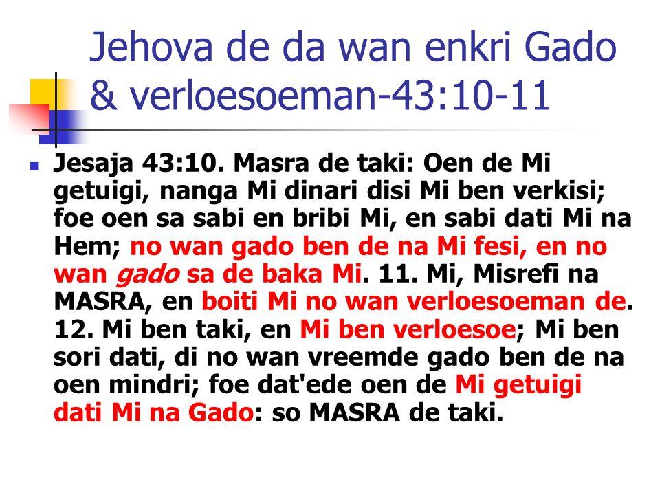 Jehova de da wan enkri Gado & verloesoeman-43:10-11 Jesaja 43:10.