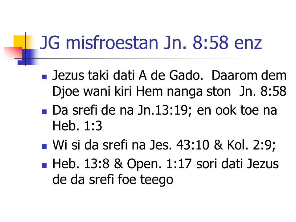 JG misfroestan Jn. 8:58 enz Jezus taki dati A de Gado.
