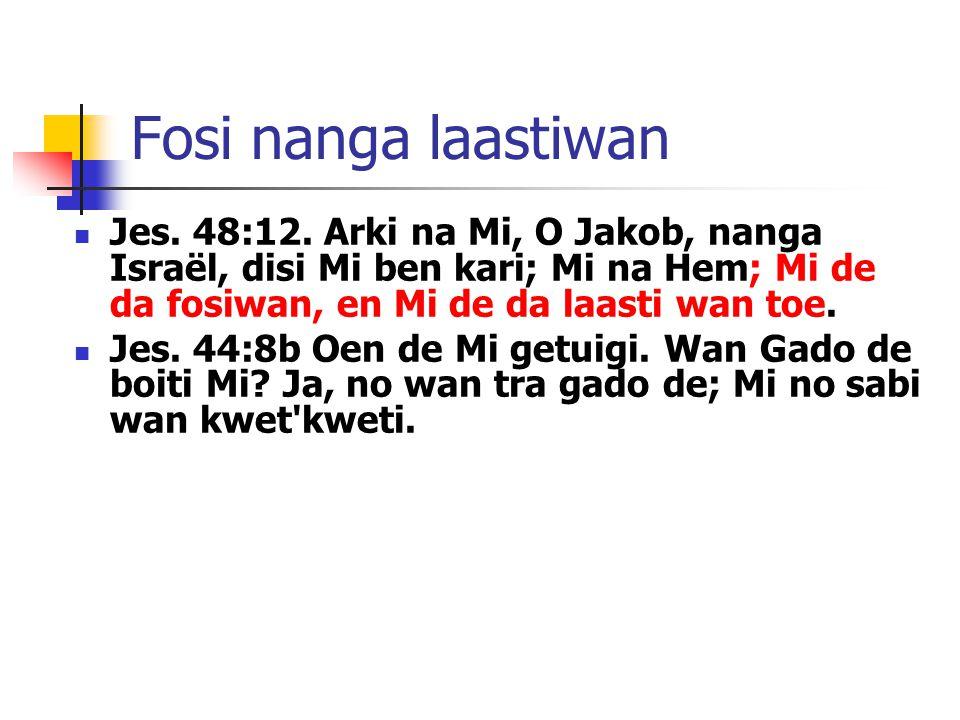 Fosi nanga laastiwan Jes. 48:12.