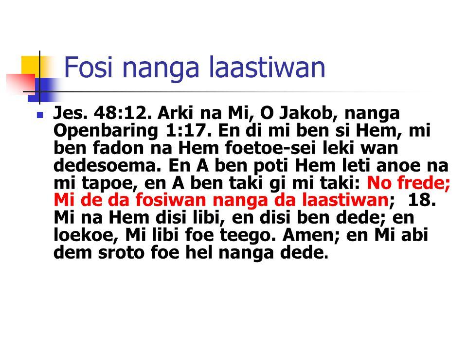 Fosi nanga laastiwan Jes. 48:12. Arki na Mi, O Jakob, nanga Openbaring 1:17.