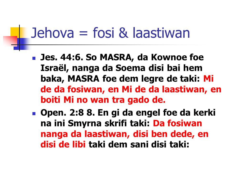 Jehova = fosi & laastiwan Jes. 44:6.
