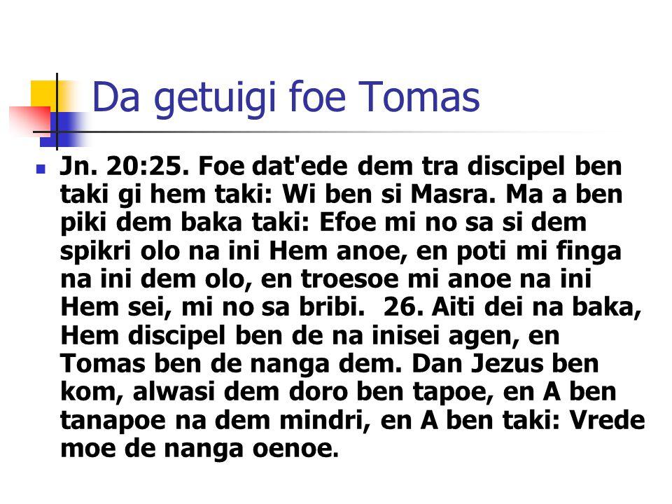 Da getuigi foe Tomas Jn. 20:25.
