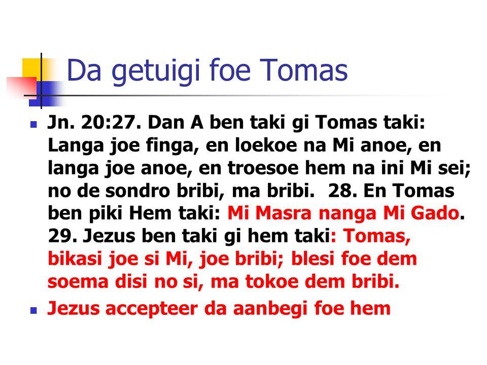 Da getuigi foe Tomas Jn. 20:27.