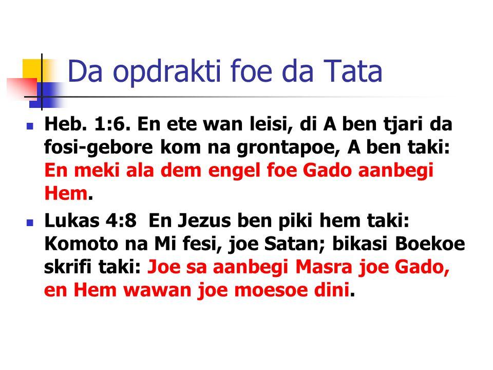 Da opdrakti foe da Tata Heb. 1:6.