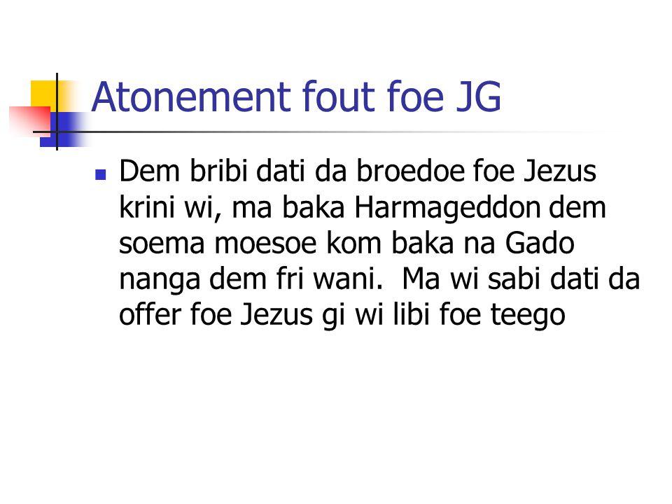 Atonement fout foe JG Dem bribi dati da broedoe foe Jezus krini wi, ma baka Harmageddon dem soema moesoe kom baka na Gado nanga dem fri wani.