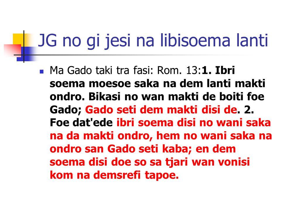 JG no gi jesi na libisoema lanti Ma Gado taki tra fasi: Rom.
