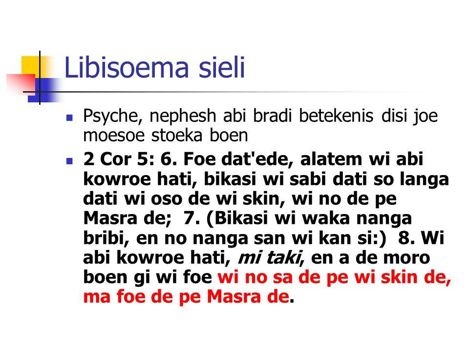 Libisoema sieli Psyche, nephesh abi bradi betekenis disi joe moesoe stoeka boen 2 Cor 5: 6.