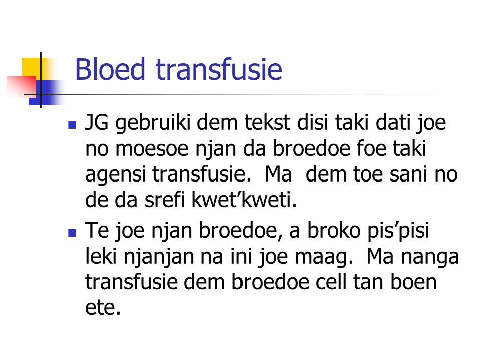 Bloed transfusie JG gebruiki dem tekst disi taki dati joe no moesoe njan da broedoe foe taki agensi transfusie.