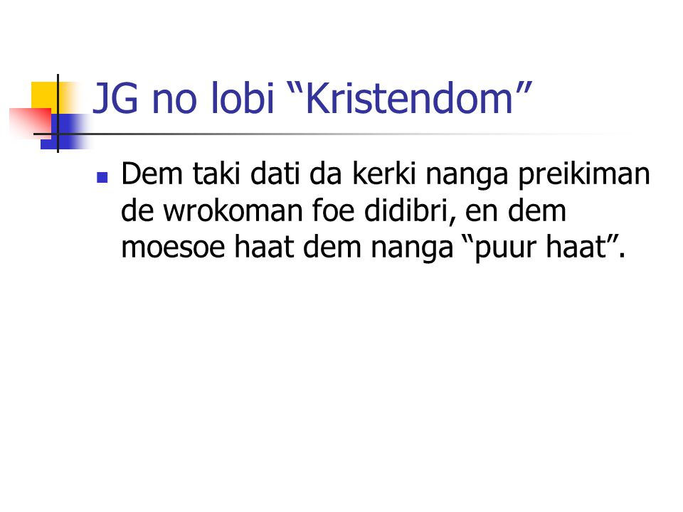 JG no lobi Kristendom Dem taki dati da kerki nanga preikiman de wrokoman foe didibri, en dem moesoe haat dem nanga puur haat .