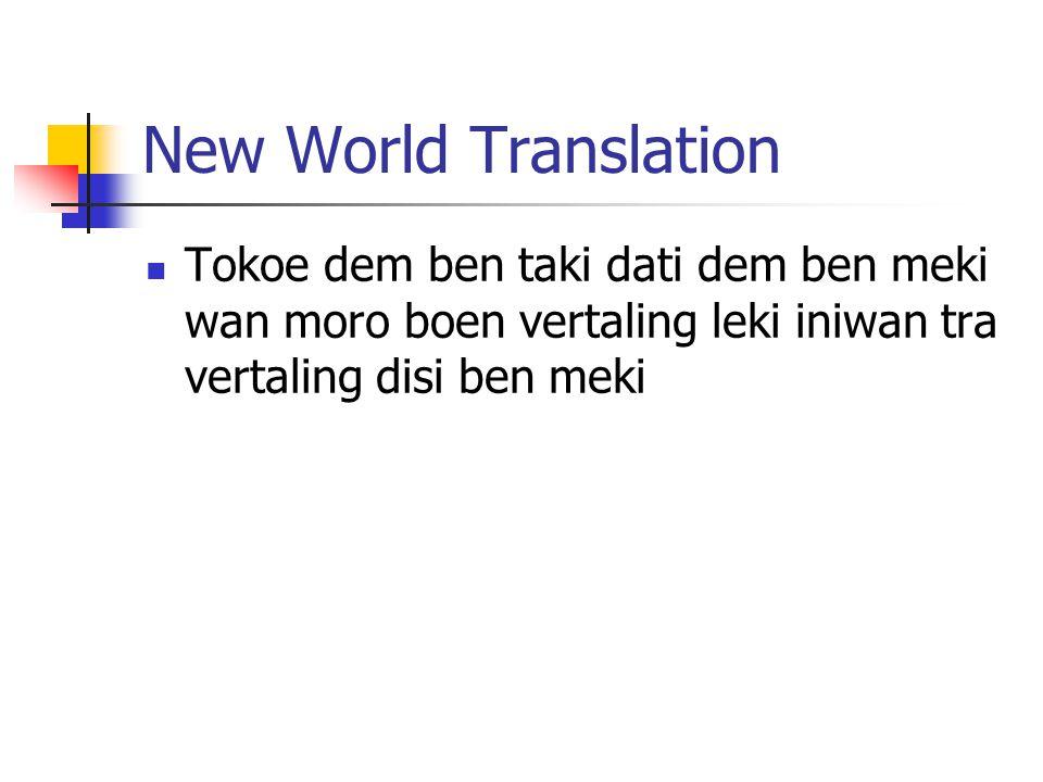 New World Translation Tokoe dem ben taki dati dem ben meki wan moro boen vertaling leki iniwan tra vertaling disi ben meki