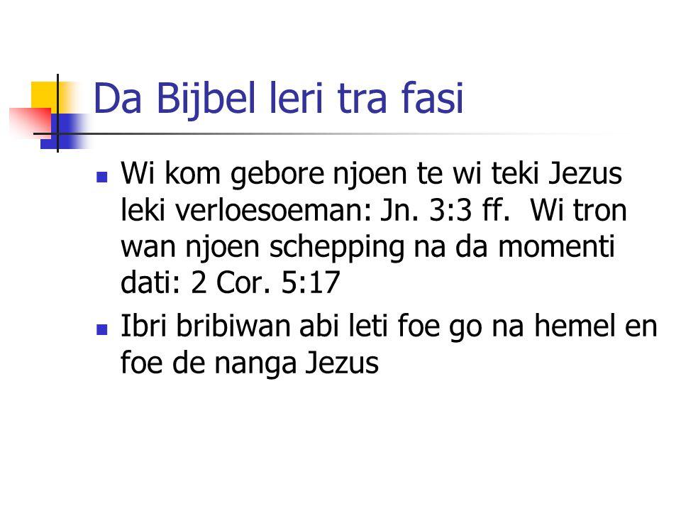 Da Bijbel leri tra fasi Wi kom gebore njoen te wi teki Jezus leki verloesoeman: Jn.