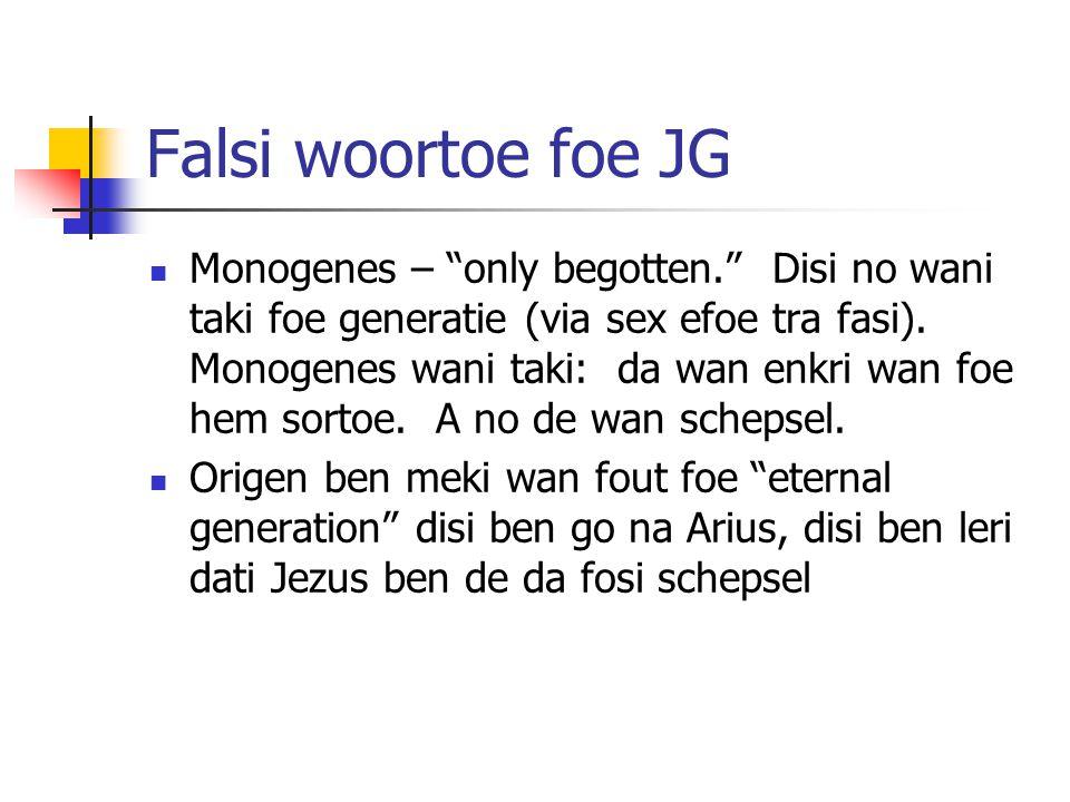 Falsi woortoe foe JG Monogenes – only begotten. Disi no wani taki foe generatie (via sex efoe tra fasi).