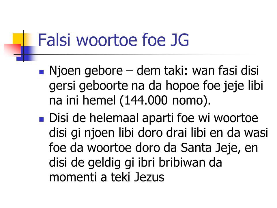 Falsi woortoe foe JG Njoen gebore – dem taki: wan fasi disi gersi geboorte na da hopoe foe jeje libi na ini hemel (144.000 nomo).