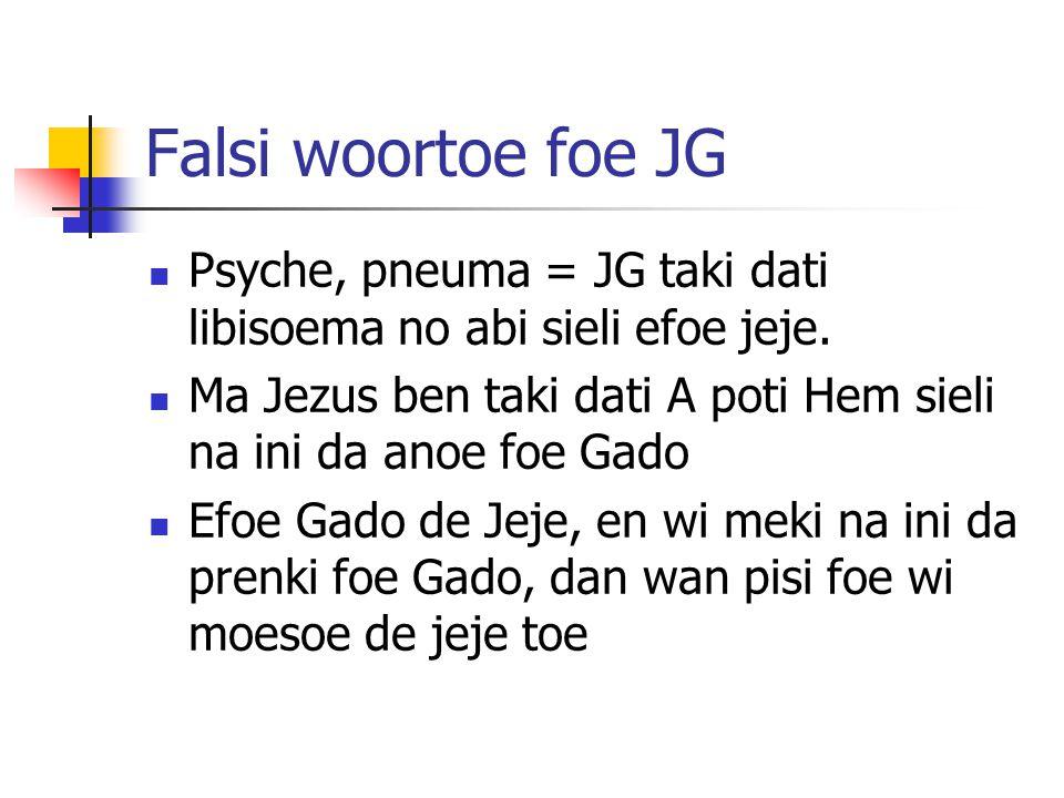 Falsi woortoe foe JG Psyche, pneuma = JG taki dati libisoema no abi sieli efoe jeje.