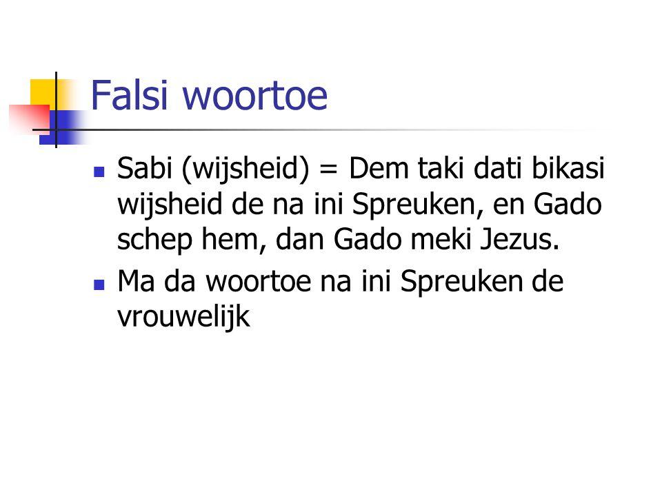 Falsi woortoe Sabi (wijsheid) = Dem taki dati bikasi wijsheid de na ini Spreuken, en Gado schep hem, dan Gado meki Jezus.