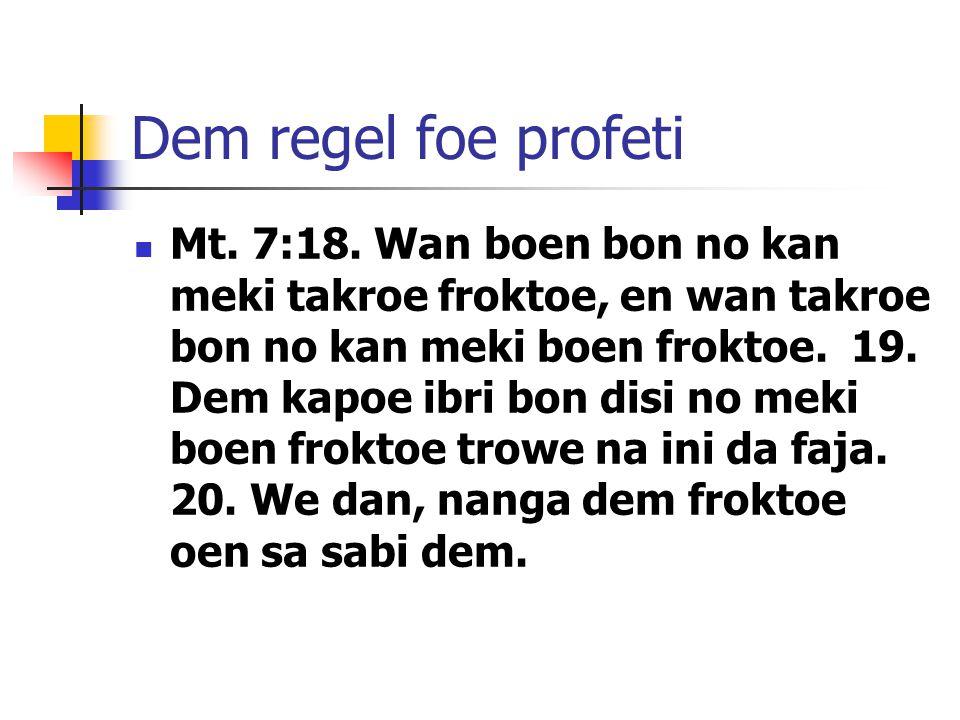 Dem regel foe profeti Mt. 7:18.