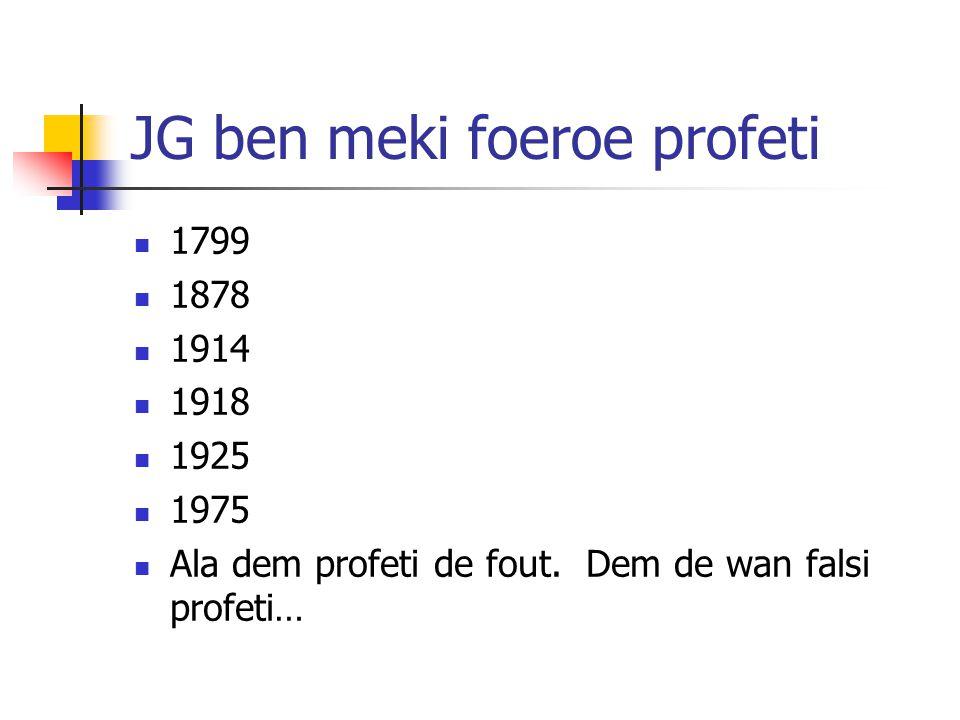 JG ben meki foeroe profeti 1799 1878 1914 1918 1925 1975 Ala dem profeti de fout.